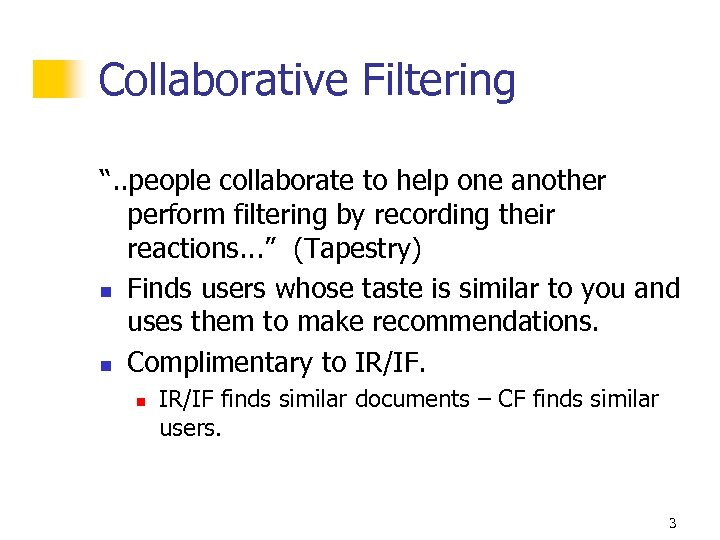 """Collaborative Filtering """". . people collaborate to help one another perform filtering by recording"""