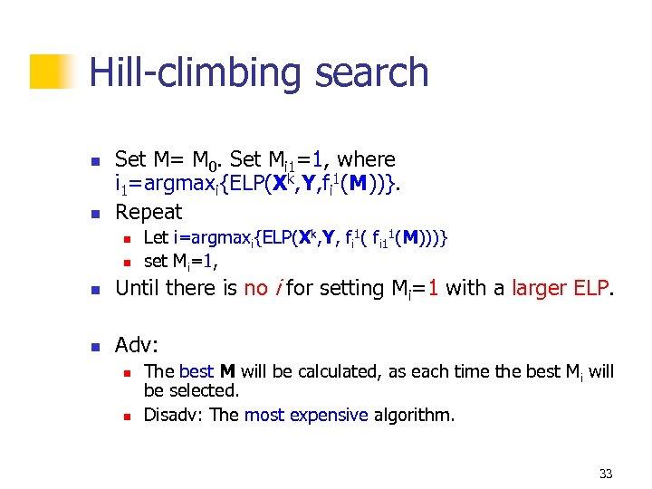 Hill-climbing search n n Set M= M 0. Set Mi 1=1, where i 1=argmaxi{ELP(Xk,