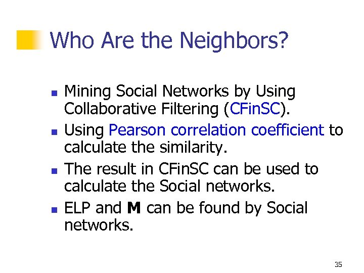 Who Are the Neighbors? n n Mining Social Networks by Using Collaborative Filtering (CFin.
