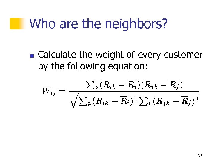 Who are the neighbors? n Calculate the weight of every customer by the following