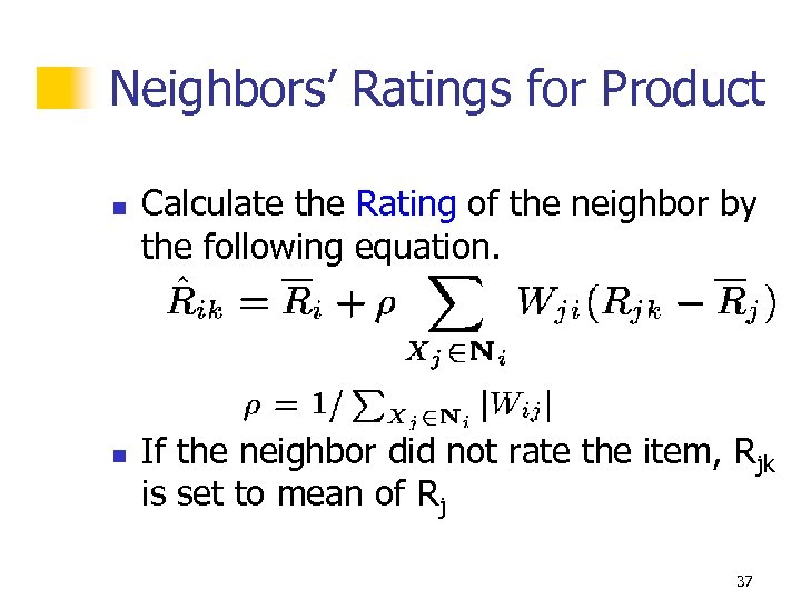 Neighbors' Ratings for Product n n Calculate the Rating of the neighbor by the