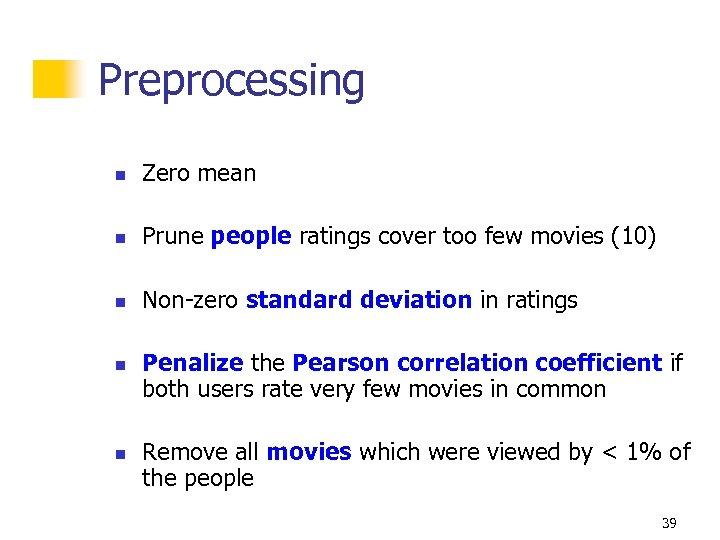 Preprocessing n Zero mean n Prune people ratings cover too few movies (10) n