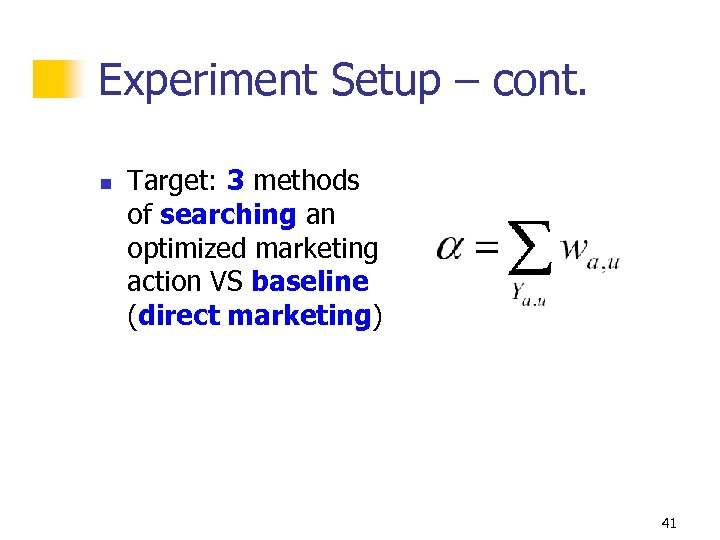 Experiment Setup – cont. n Target: 3 methods of searching an optimized marketing action