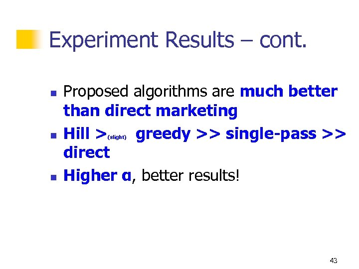 Experiment Results – cont. n n n Proposed algorithms are much better than direct