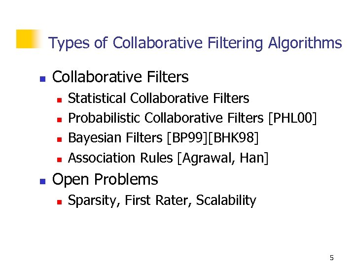 Types of Collaborative Filtering Algorithms n Collaborative Filters n n n Statistical Collaborative Filters