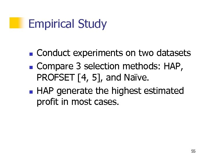 Empirical Study n n n Conduct experiments on two datasets Compare 3 selection methods: