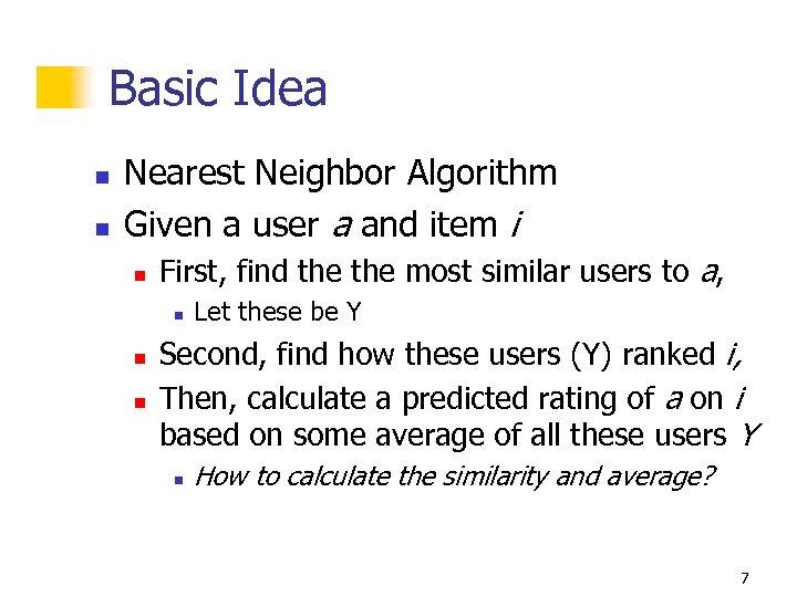 Basic Idea n n Nearest Neighbor Algorithm Given a user a and item i