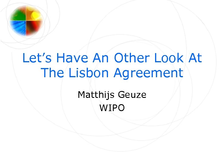 Let's Have An Other Look At The Lisbon Agreement Matthijs Geuze WIPO