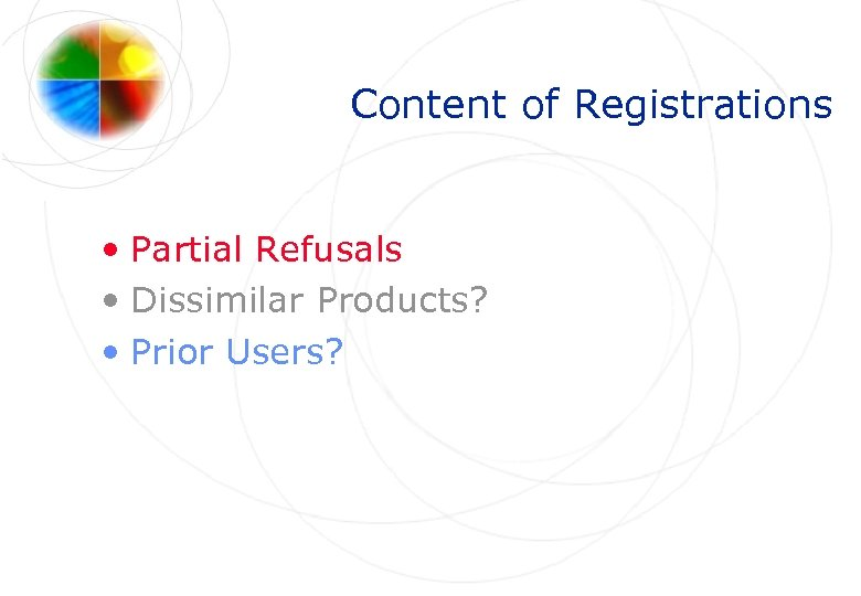 Content of Registrations • Partial Refusals • Dissimilar Products? • Prior Users?