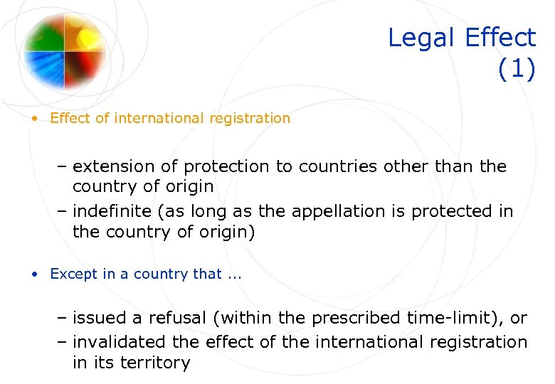Legal Effect (1) • Effect of international registration – extension of protection to countries
