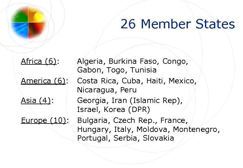26 Member States Africa (6): Algeria, Burkina Faso, Congo, Gabon, Togo, Tunisia America (6):