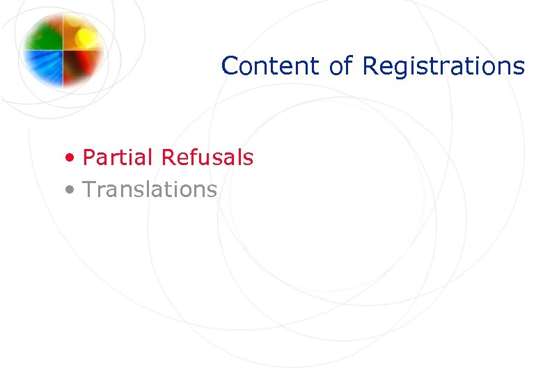 Content of Registrations • Partial Refusals • Translations