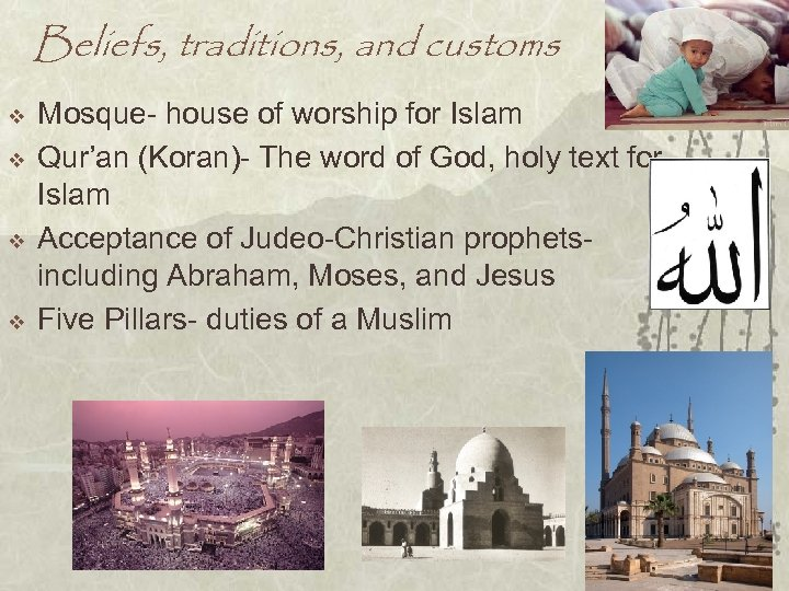 Beliefs, traditions, and customs v v Mosque- house of worship for Islam Qur'an (Koran)-