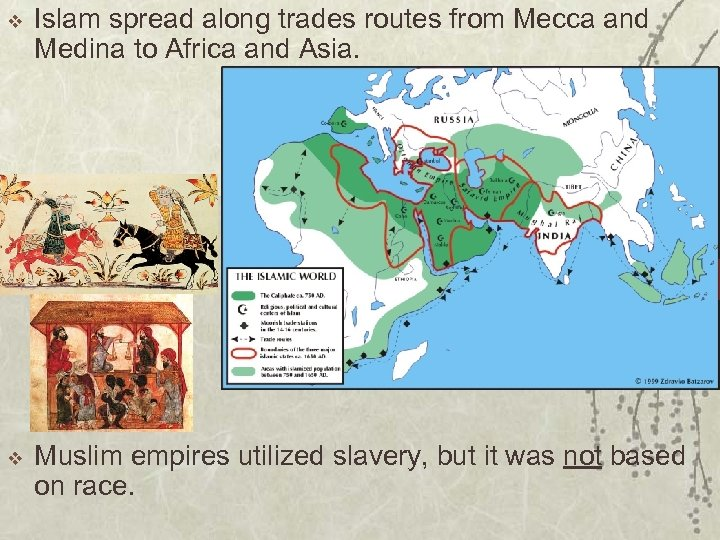 v Islam spread along trades routes from Mecca and Medina to Africa and Asia.