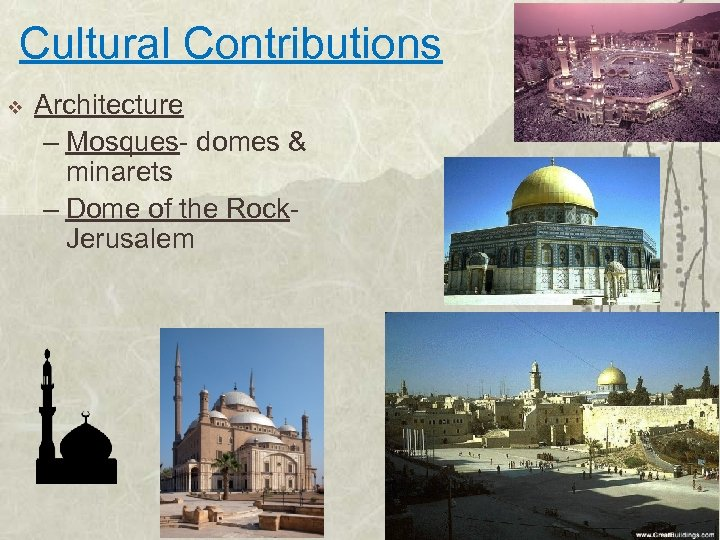 Cultural Contributions v Architecture – Mosques- domes & minarets – Dome of the Rock.