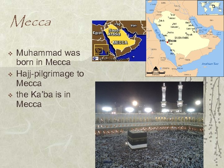 Mecca v v v Muhammad was born in Mecca Hajj-pilgrimage to Mecca the Ka'ba