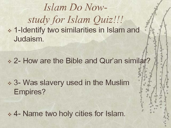 Islam Do Nowstudy for Islam Quiz!!! v 1 -Identify two similarities in Islam and