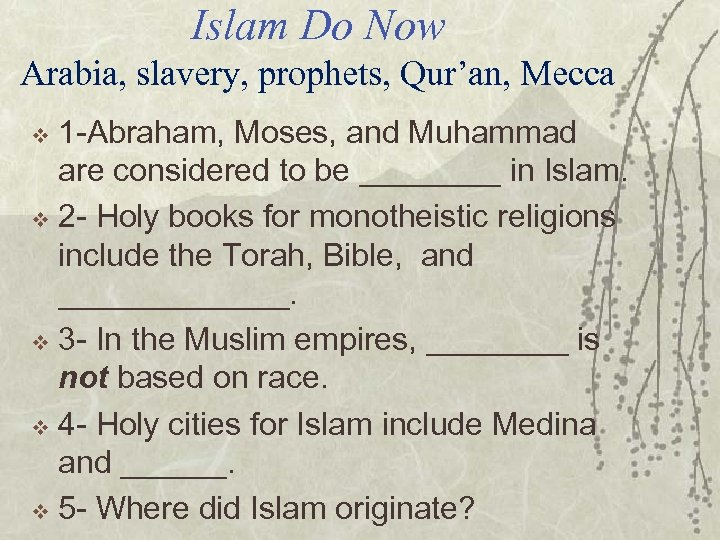 Islam Do Now Arabia, slavery, prophets, Qur'an, Mecca 1 -Abraham, Moses, and Muhammad are