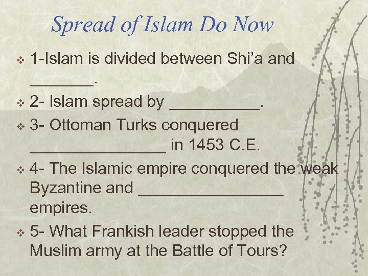 Spread of Islam Do Now 1 -Islam is divided between Shi'a and _______. v