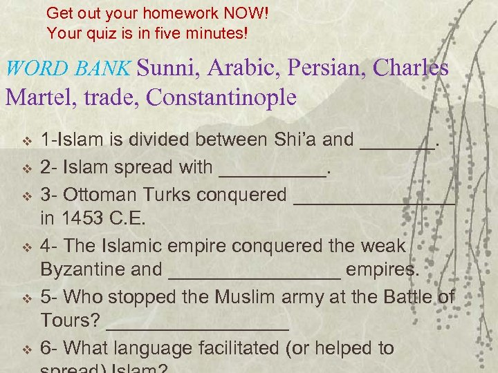 Get out your homework NOW! Your quiz is in five minutes! WORD BANK Sunni,