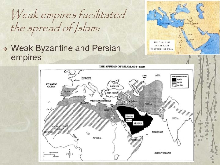 Weak empires facilitated the spread of Islam: v Weak Byzantine and Persian empires