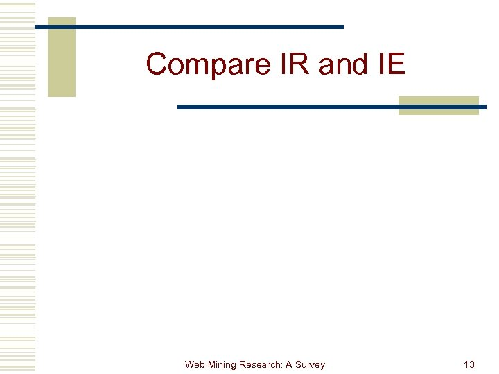 Compare IR and IE Web Mining Research: A Survey 13