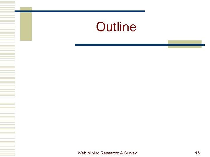 Outline Web Mining Research: A Survey 16