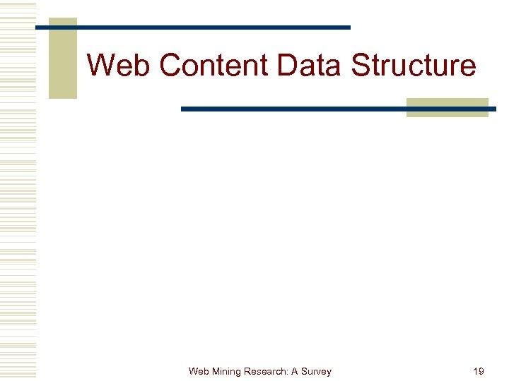 Web Content Data Structure Web Mining Research: A Survey 19