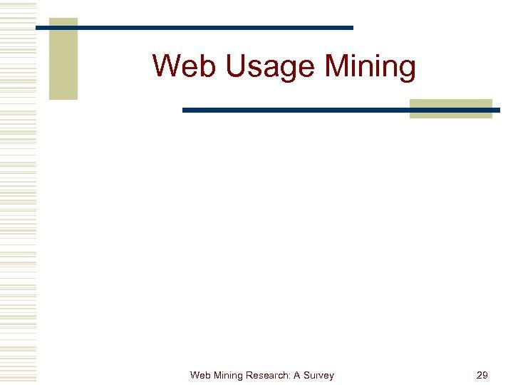 Web Usage Mining Web Mining Research: A Survey 29