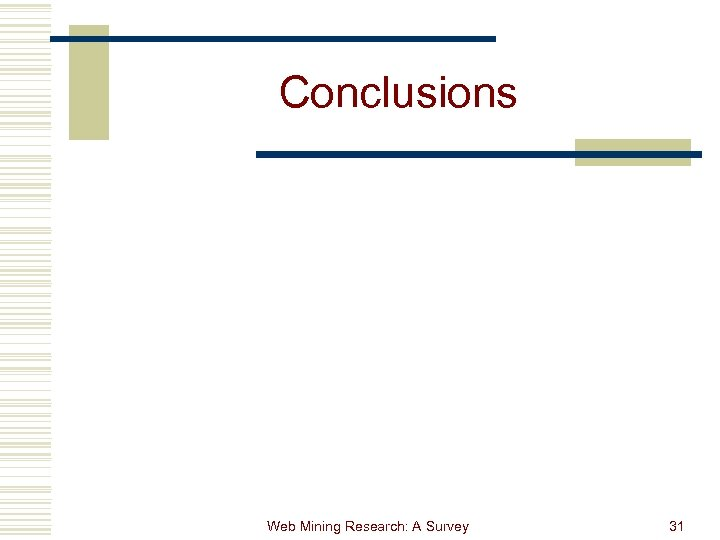 Conclusions Web Mining Research: A Survey 31