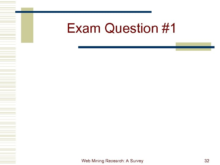 Exam Question #1 Web Mining Research: A Survey 32
