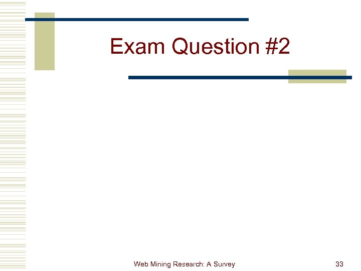 Exam Question #2 Web Mining Research: A Survey 33
