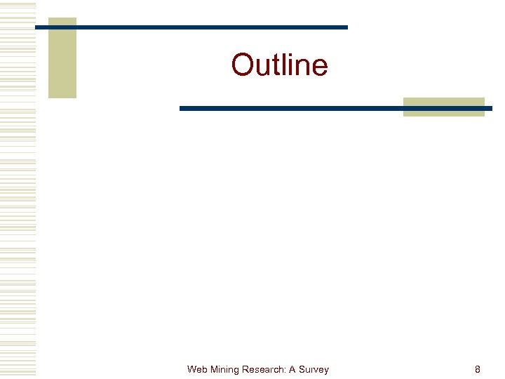 Outline Web Mining Research: A Survey 8