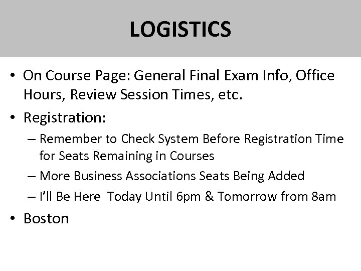 LOGISTICS • On Course Page: General Final Exam Info, Office Hours, Review Session Times,