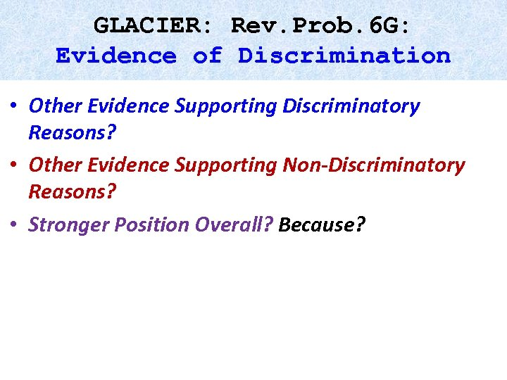 GLACIER: Rev. Prob. 6 G: Evidence of Discrimination • Other Evidence Supporting Discriminatory Reasons?