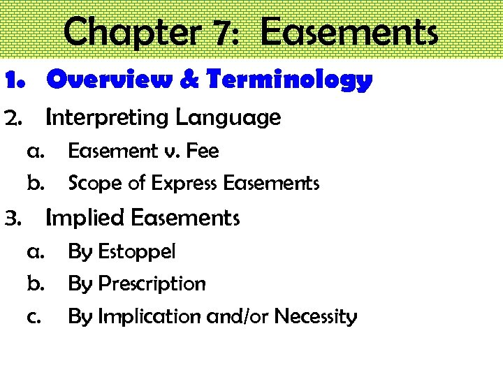 Chapter 7: Easements 1. Overview & Terminology 2. Interpreting Language a. b. Easement v.