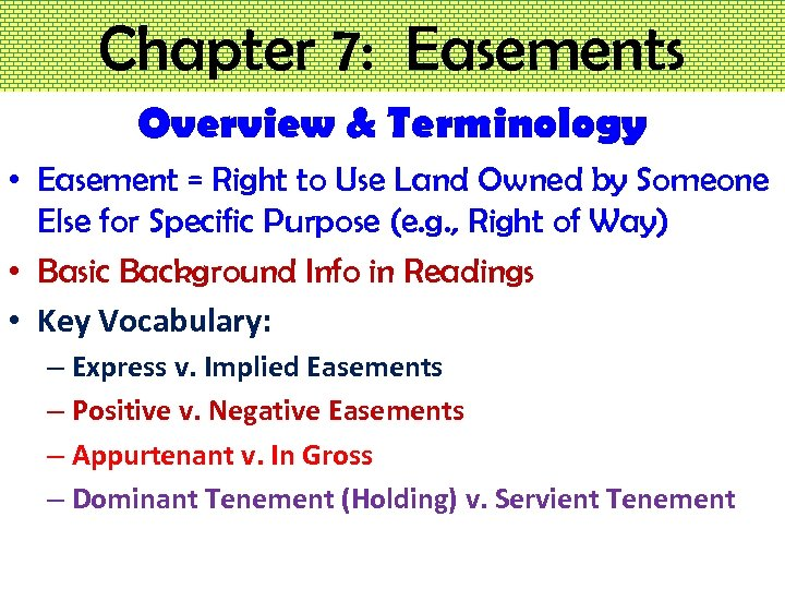 Chapter 7: Easements Overview & Terminology • Easement = Right to Use Land Owned
