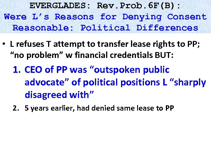 EVERGLADES: Rev. Prob. 6 F(B): Were L's Reasons for Denying Consent Reasonable: Political Differences
