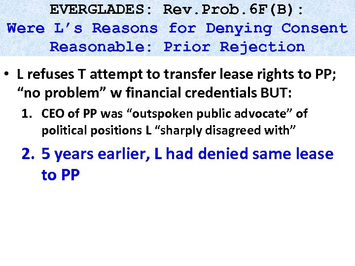 EVERGLADES: Rev. Prob. 6 F(B): Were L's Reasons for Denying Consent Reasonable: Prior Rejection