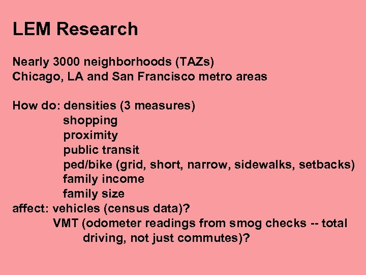 LEM Research Nearly 3000 neighborhoods (TAZs) Chicago, LA and San Francisco metro areas How