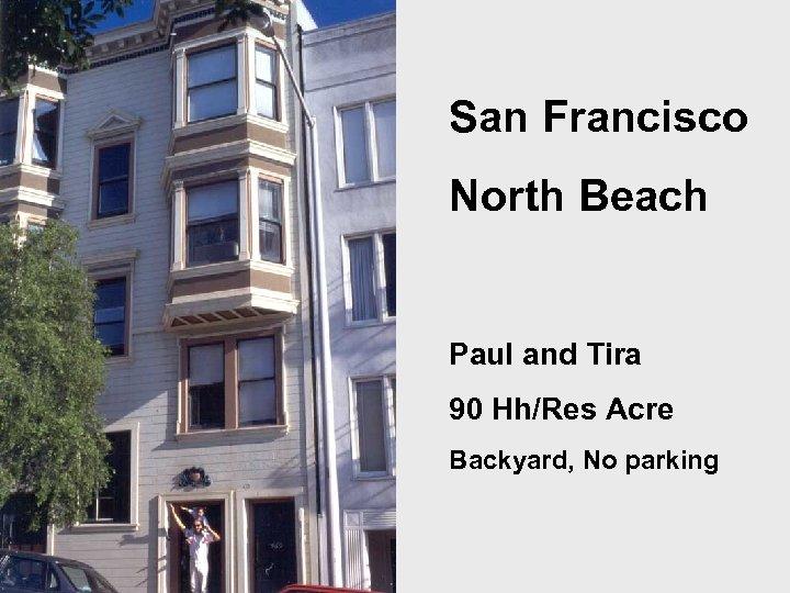 San Francisco North Beach Paul and Tira 90 Hh/Res Acre Backyard, No parking