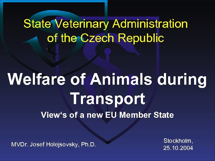 State Veterinary Administration of the Czech Republic Welfare of Animals during Transport View's of