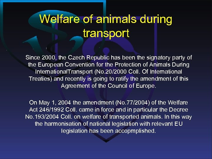 Welfare of animals during transport Since 2000, the Czech Republic has been the signatory