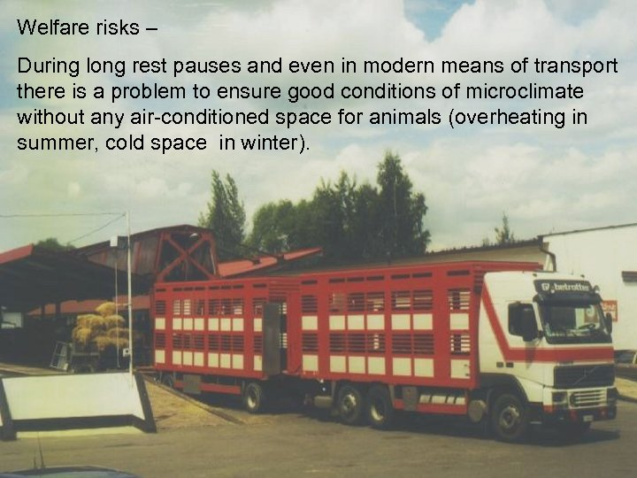 Welfare risks – During long rest pauses and even in modern means of transport