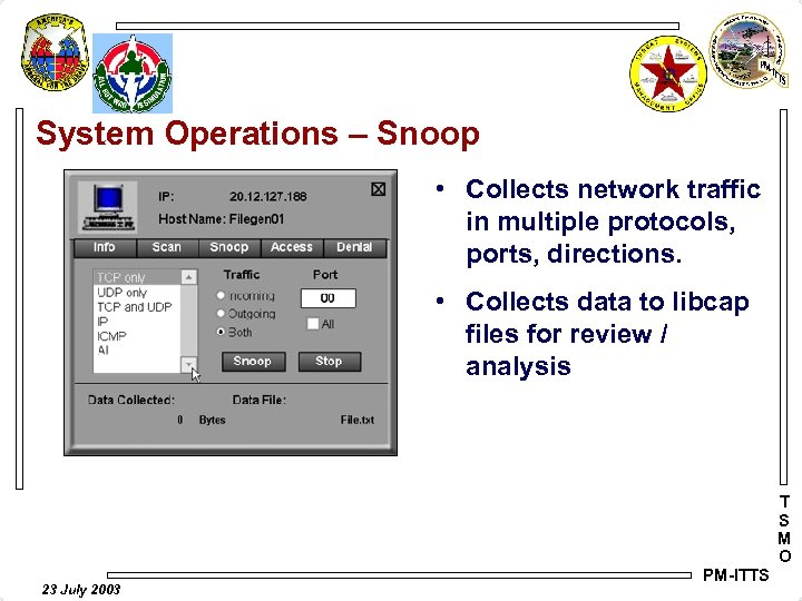 System Operations – Snoop • Collects network traffic in multiple protocols, ports, directions. •