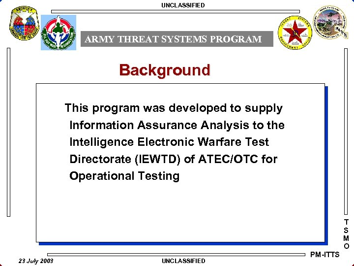 UNCLASSIFIED ARMY THREAT SYSTEMS PROGRAM Background This program was developed to supply Information Assurance