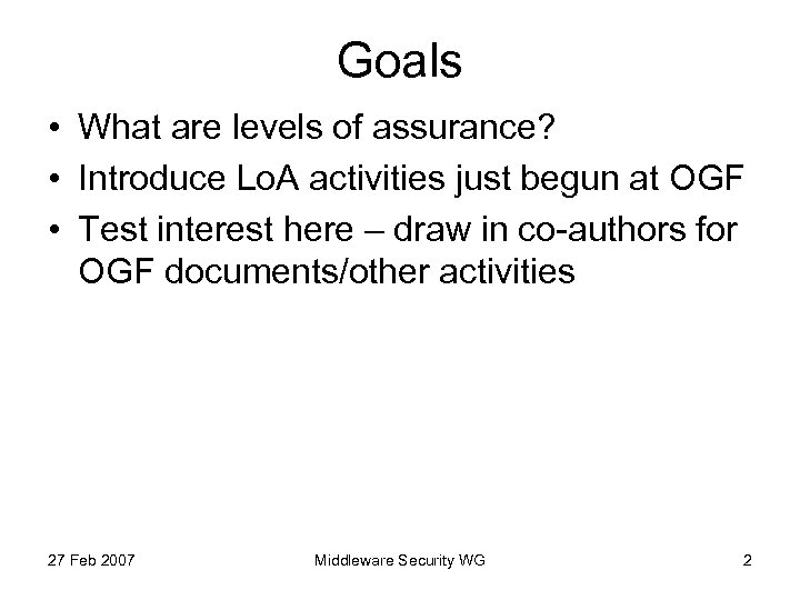 Goals • What are levels of assurance? • Introduce Lo. A activities just begun