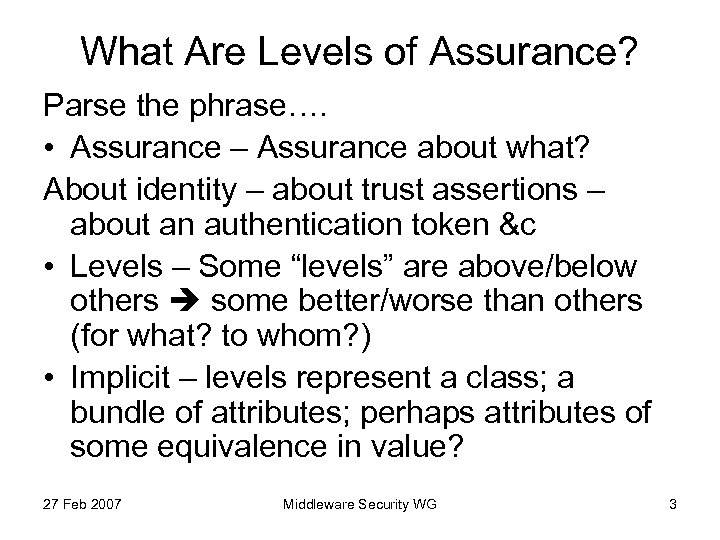 What Are Levels of Assurance? Parse the phrase…. • Assurance – Assurance about what?