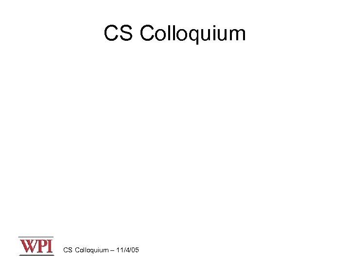 CS Colloquium – 11/4/05