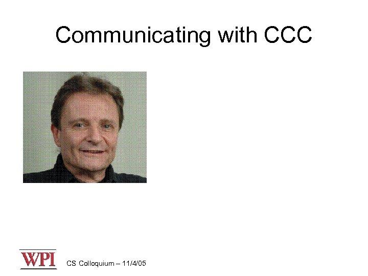 Communicating with CCC CS Colloquium – 11/4/05